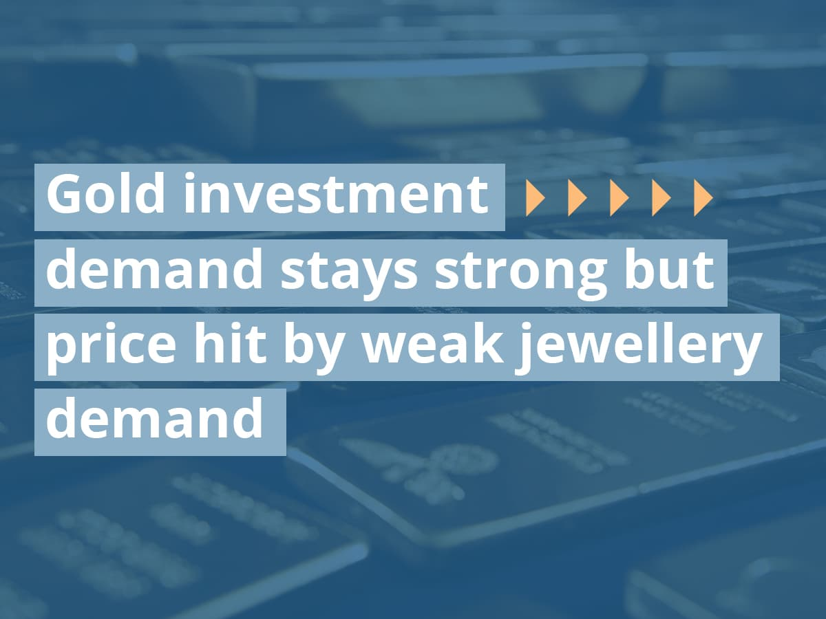 Gold investment demand stays strong but price hit by weak jewellery demand