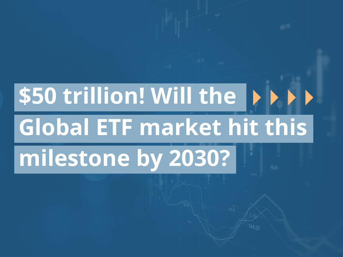 $50 trillion! Will the Global ETF market hit this milestone by 2030?