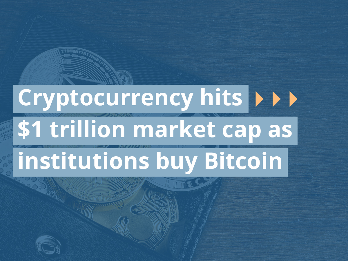 Cryptocurrency hits $1 trillion market cap as institutions buy Bitcoin